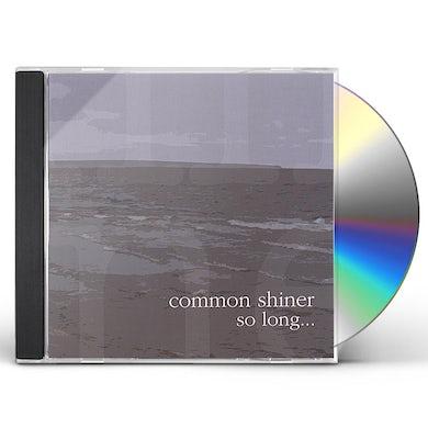 Common Shiner SO LONG CD