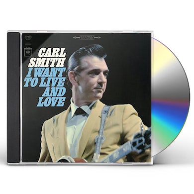 Carl Smith I WANT TO LIVE AND LOVE CD