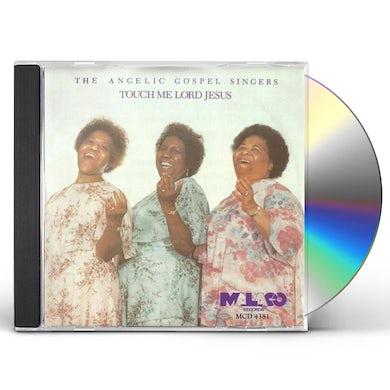 Angelic Gospel Singers TOUCH ME LORD JESUS CD
