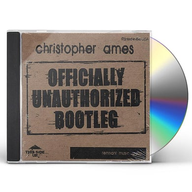 Christopher Ames OFFICIALLY UNAUTHORIZED BOOTLEG CD