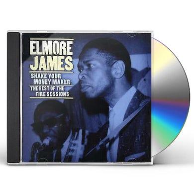 Elmore James SHAKE YOUR MONEY MAKER: FIRE SESSIONS CD