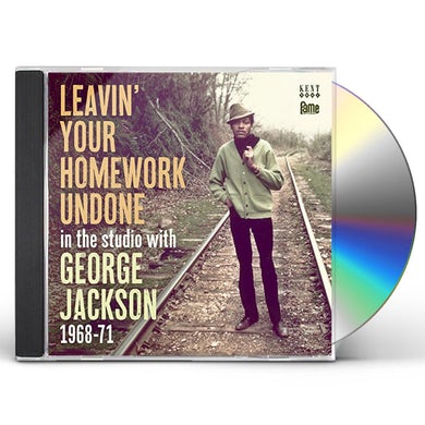 George Jackson LEAVIN YOUR HOMEWORK UNDONE: IN THE STUDIO WITH CD