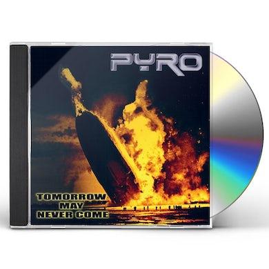 Pyro TOMORROW MAY NEVER COME CD