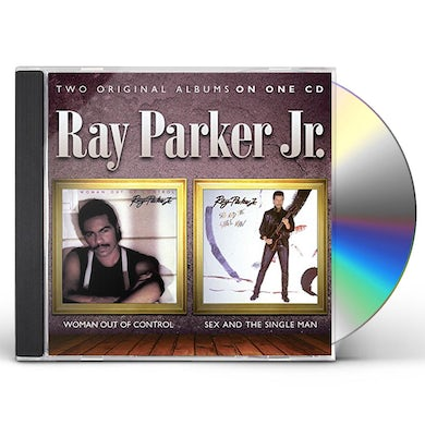 Ray Parker Jr WOMAN OUT OF CONTROL/SEX & THE SINGLE MAN CD