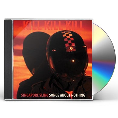 SINGAPORE SLING KILL KILL KILL (SONGS ABOUT NOTHING) CD