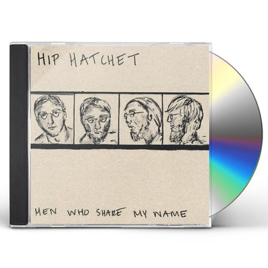 Hip Hatchet MEN WHO SHARE MY NAME CD