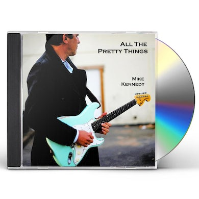 Mike Kennedy ALL THE PRETTY THINGS CD