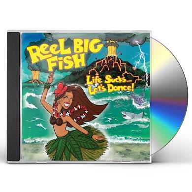 Reel Big Fish LIFE SUCKS LET'S DANCE CD