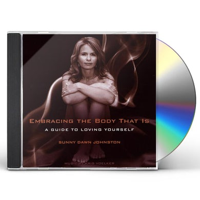 Sunny Dawn Johnston EMBRACING THE BODY THAT IS-A GUIDE TO LOVING YOURS CD