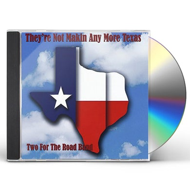 Two For The Road THEY'RE NOT MAKIN ANY MORE TEXAS CD
