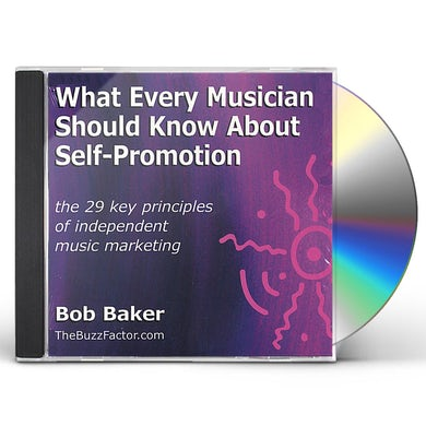 Bob Baker WHAT EVERY MUSICIAN SHOULD KNOW ABOUT SELF-PROMOTI CD