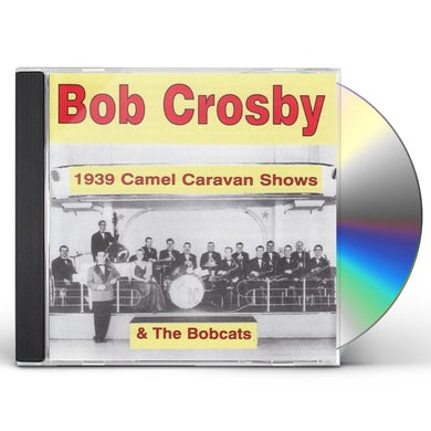 Bob Crosby 1939 CAMEL CARAVAN SHOWS CD