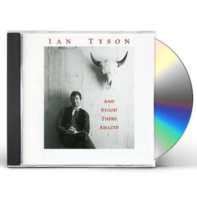 Ian Tyson AND STOOD THERE AMAZED CD
