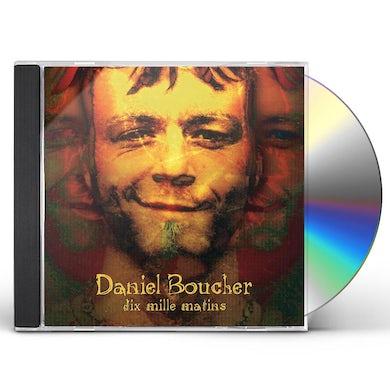 Daniel Boucher DIX MILLE MATINS CD
