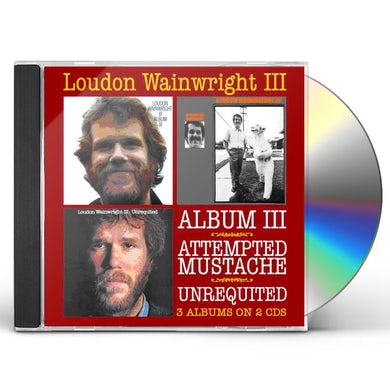 Loudon Iii Wainwright ALBUM III / ATTEMPTED MUSTACHE / UNREQUITED CD