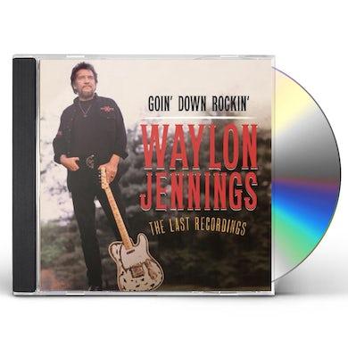 Waylon Jennings GOIN DOWN ROCKIN: THE LAST RECORDINGS CD