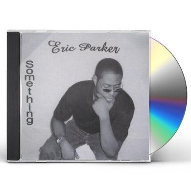Eric Parker SOMETHING CD