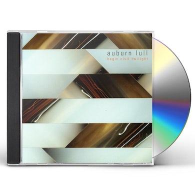 Auburn Lull BEGIN CIVIL TWILIGHT CD