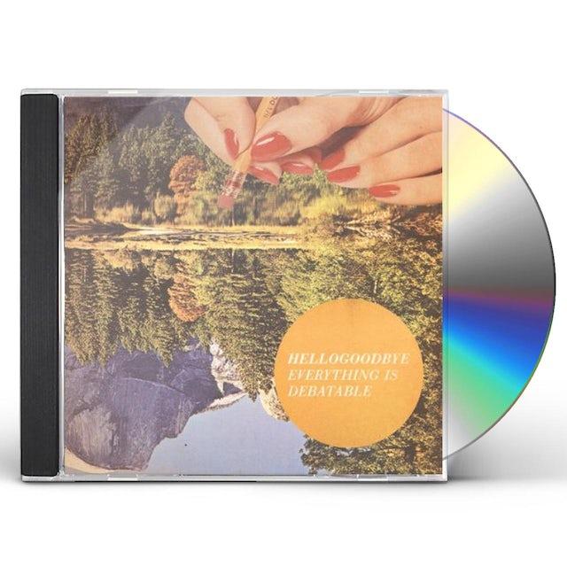 Hellogoodbye EVERYTHING IS DEBATABLE CD