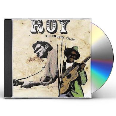 ROY KILLED JOHN TRAIN CD