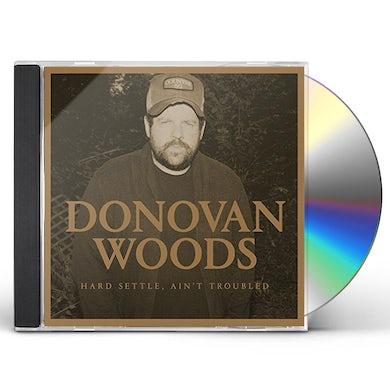 Donovan Woods HARD SETTLE AIN'T TROUBLED CD