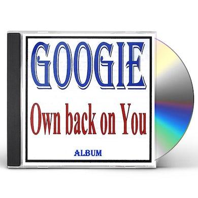 Googie OWN BACK ON YOU CD