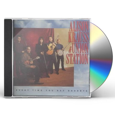 Alison Krauss and the Union Station  EVERY TIME YOU SAY GOODBYE CD