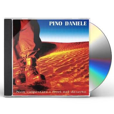 Pino Daniele NON CALPESTARE I FIORI NEL DESERTO CD