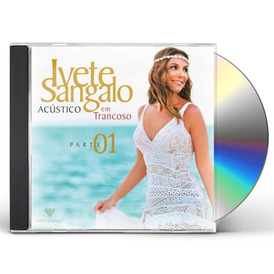 Ivete Sangalo ACUSTICO EM TRANCOSO - PART 1 CD