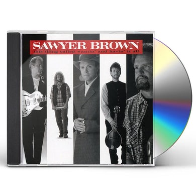 Sawyer Brown WANTIN & HAVIN IT ALL CD
