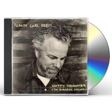 Robert Earl Keen HAPPY PRISONER: THE BLUEGRASS SESSIONS CD