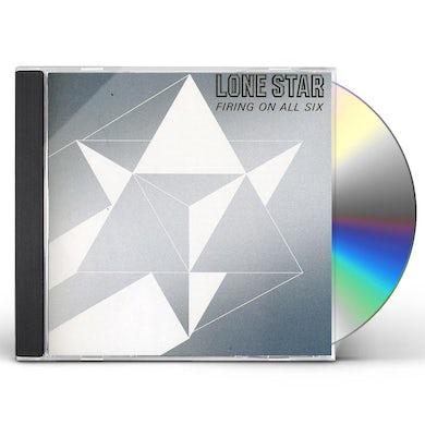 Lone Star FIRING ON ALL SIX CD