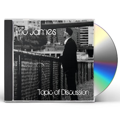 Eric James TOPIC OF DISCUSSION CD