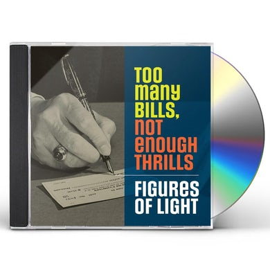 Figures Of Light TOO MANY BILLS NOT ENOUGH THRILLS CD