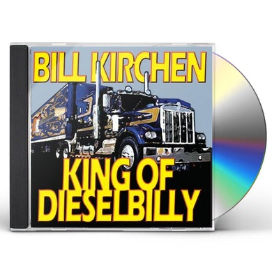 Bill Kirchen KING OF DIESELBILLY: CLASSIC KIRCHEN CD