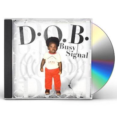 Busy Signal DOB CD
