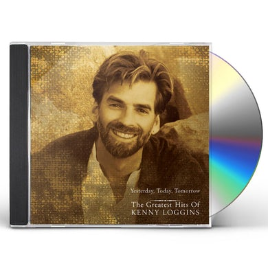 Kenny Loggins YESTERDAY TODAY TOMORROW: GREATEST HITS CD