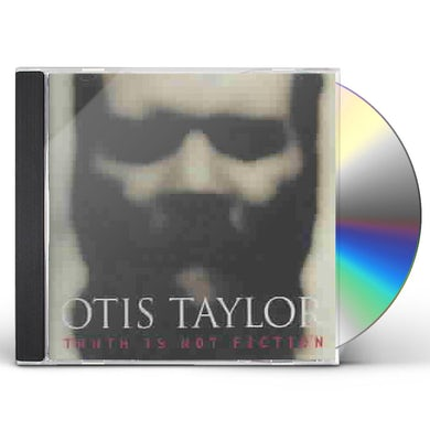 Otis Taylor TRUTH IS NOT FICTION CD