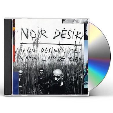 Noir Desir SOYONS DESINVOLTES CD