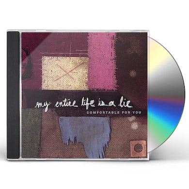 Comfortable For You MY ENTIRE LIFE IS A LIE CD