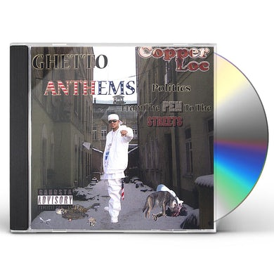 Copper Loc GHETTO ANTHEMS POLITIC'S FROM THE PEN TO THE STREE CD