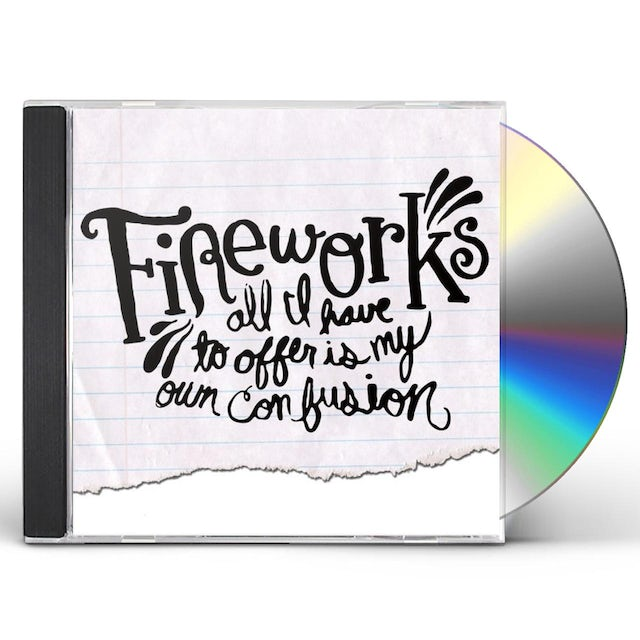 Fireworks ALL I HAVE TO OFFER IS MY OWN CONFUSION CD
