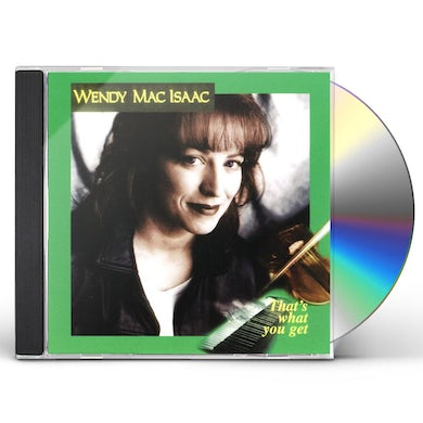 Wendy MacIsaac THAT'S WHAT YOU GET CD