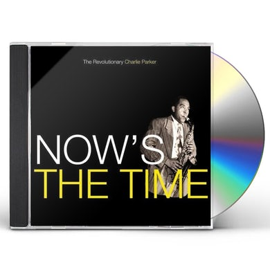 Charlie Parker NOW'S THE TIME CD