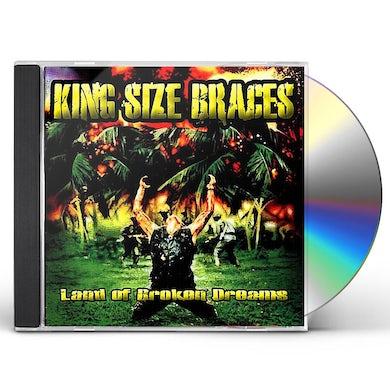 King Size Braces LAND OF BROKEN DREAMS CD