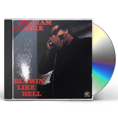 William Clarke BLOWIN LIKE HELL CD