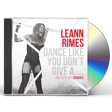 LeAnn Rimes DANCE LIKE YOU DON'T GIVE A...GREATEST REMIXES CD