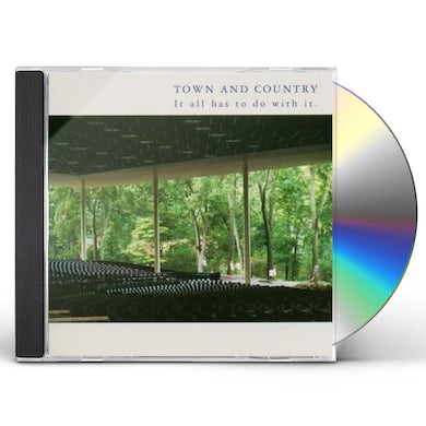 Town & Country IT ALL HAS TO DO WITH IT CD