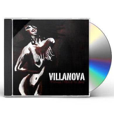 Villanova THINGS I HAVE TO SAY CD