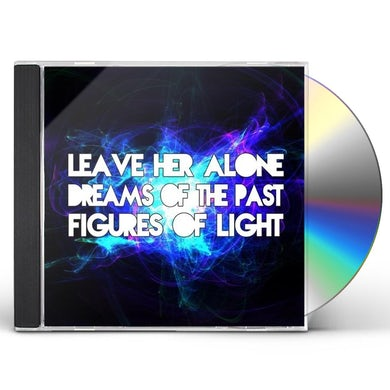 Figures Of Light LEAVE HER ALONE / DREAMS OF THE PAST CD